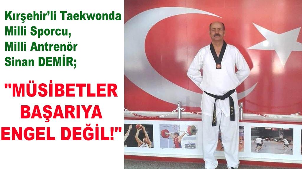 Kırşehir'li Taekwonda Milli Sporcu, Milli Antrenör Sinan DEMİR: Müsibetler Başarıya Engel Değil